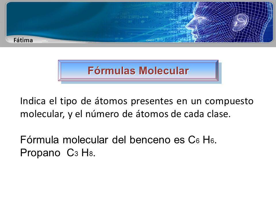 Fórmulas Molecular Indica el tipo de átomos presentes en un compuesto molecular, y el número de átomos de cada clase.
