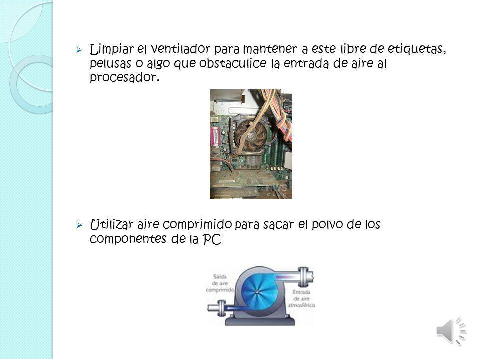 Limpiar el ventilador para mantener a este libre de etiquetas, pelusas o algo que obstaculice la entrada de aire al procesador.