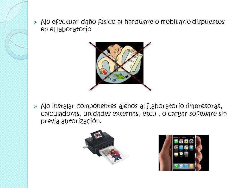 No efectuar daño físico al hardware o mobiliario dispuestos en el laboratorio