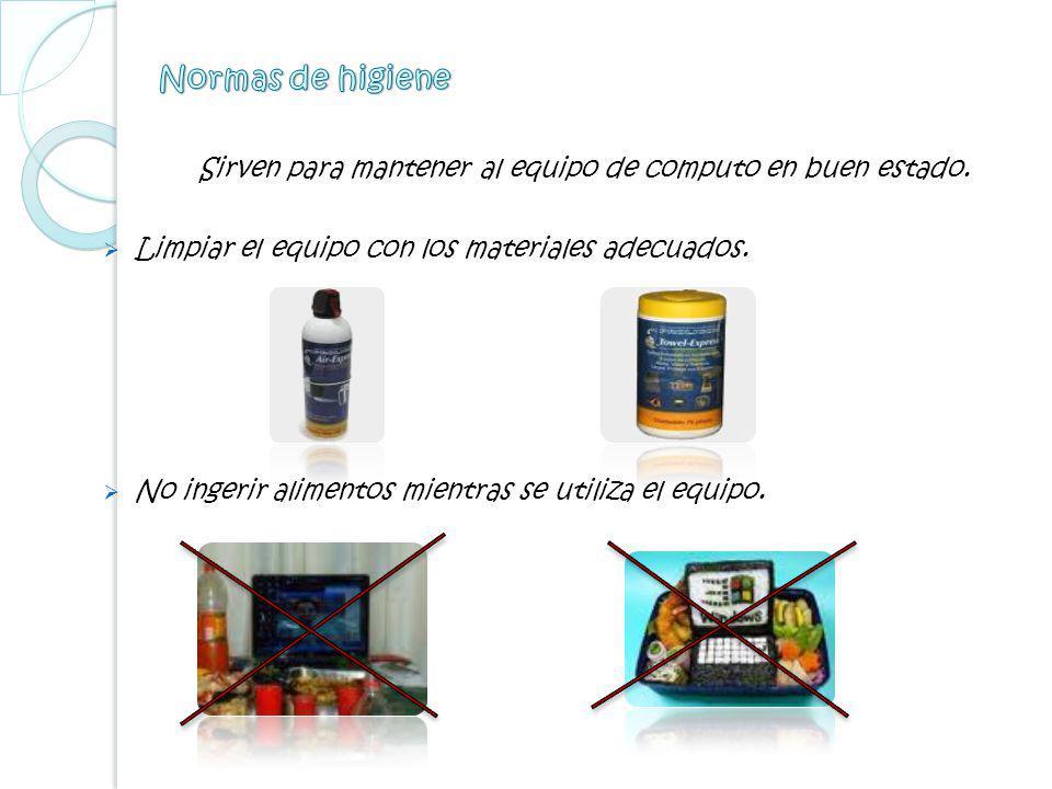 Normas de higiene Sirven para mantener al equipo de computo en buen estado. Limpiar el equipo con los materiales adecuados.