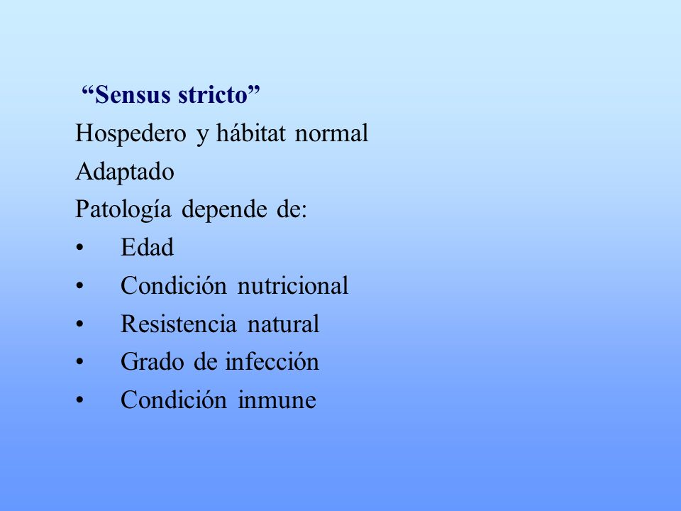 Sensus stricto Hospedero y hábitat normal. Adaptado. Patología depende de: Edad. Condición nutricional.