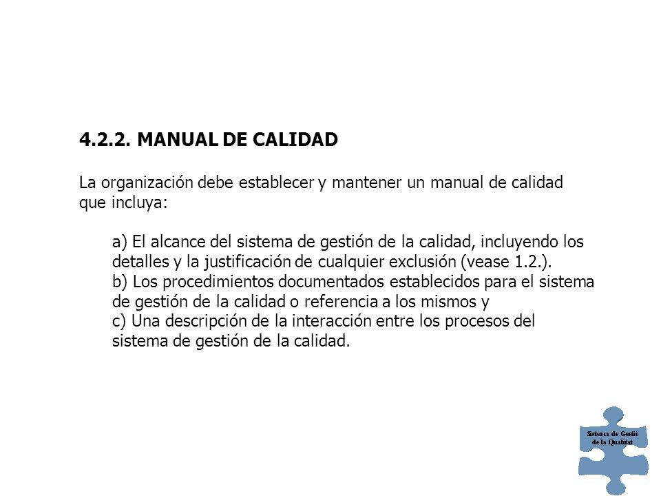 4.2.2. MANUAL DE CALIDAD La organización debe establecer y mantener un manual de calidad que incluya: