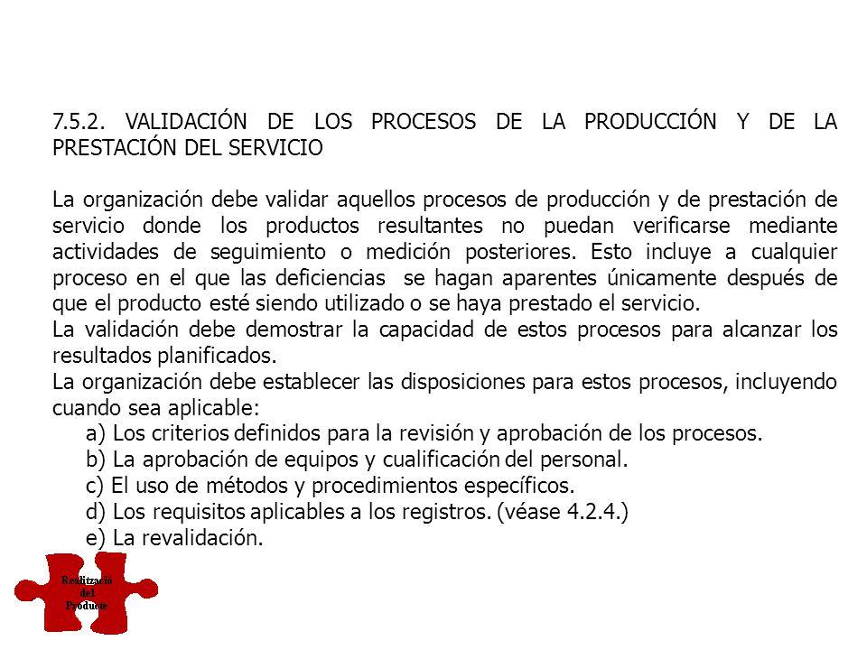 7.5.2. VALIDACIÓN DE LOS PROCESOS DE LA PRODUCCIÓN Y DE LA PRESTACIÓN DEL SERVICIO
