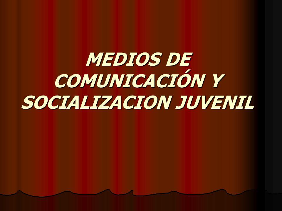 MEDIOS DE COMUNICACIÓN Y SOCIALIZACION JUVENIL
