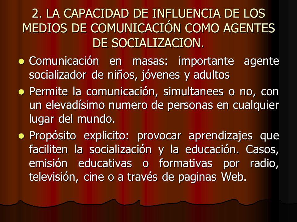 2. LA CAPACIDAD DE INFLUENCIA DE LOS MEDIOS DE COMUNICACIÓN COMO AGENTES DE SOCIALIZACION.