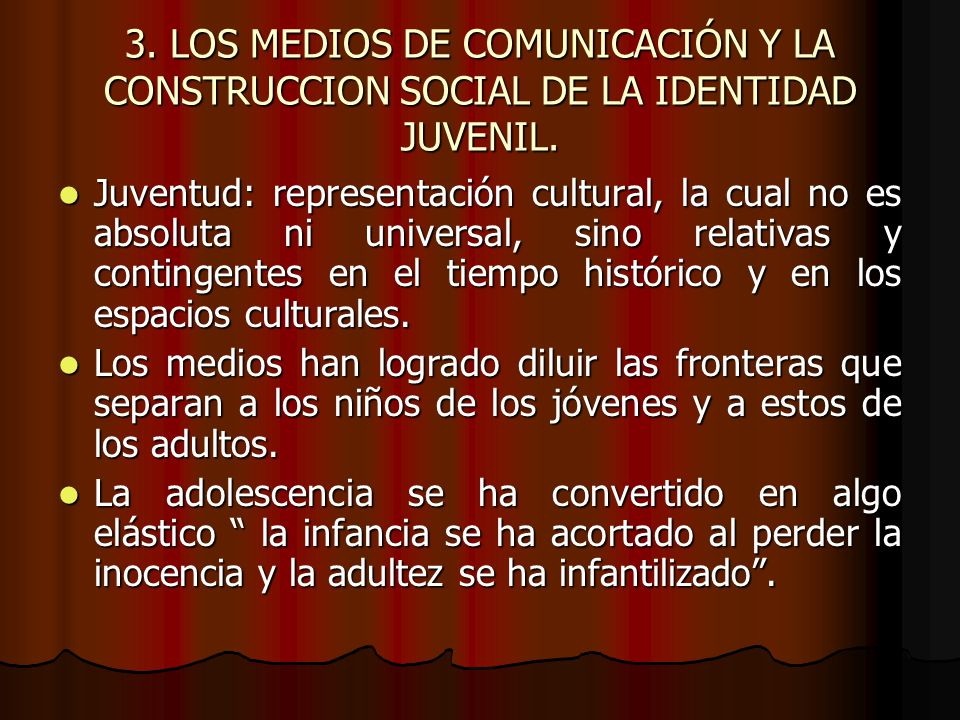 3. LOS MEDIOS DE COMUNICACIÓN Y LA CONSTRUCCION SOCIAL DE LA IDENTIDAD JUVENIL.
