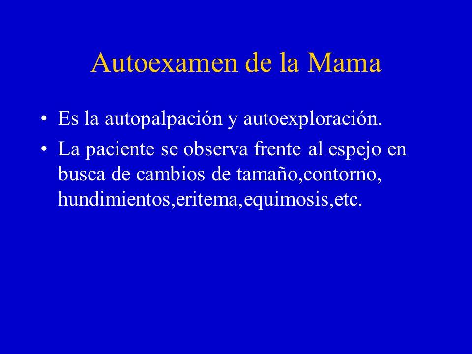 Autoexamen de la Mama Es la autopalpación y autoexploración.