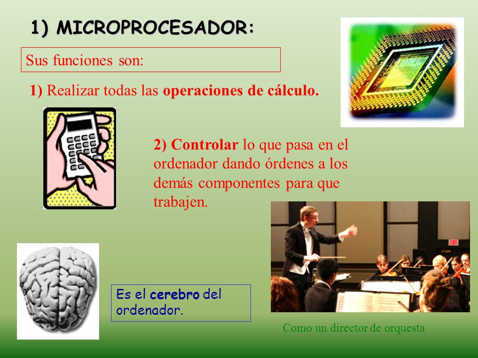 1) MICROPROCESADOR: Sus funciones son: