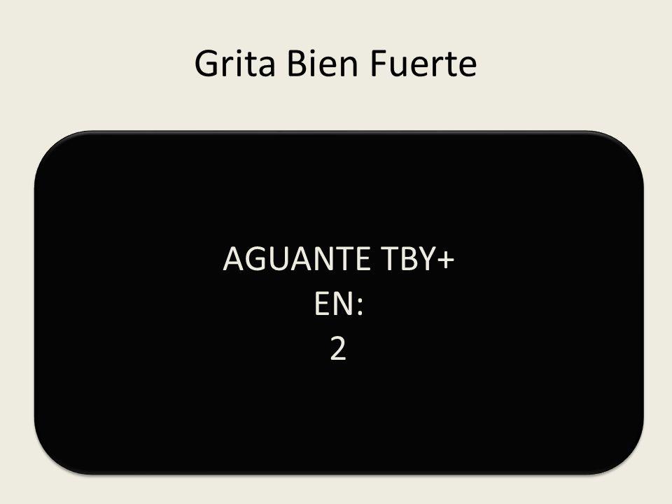 Grita Bien Fuerte AGUANTE TBY+ EN: 2