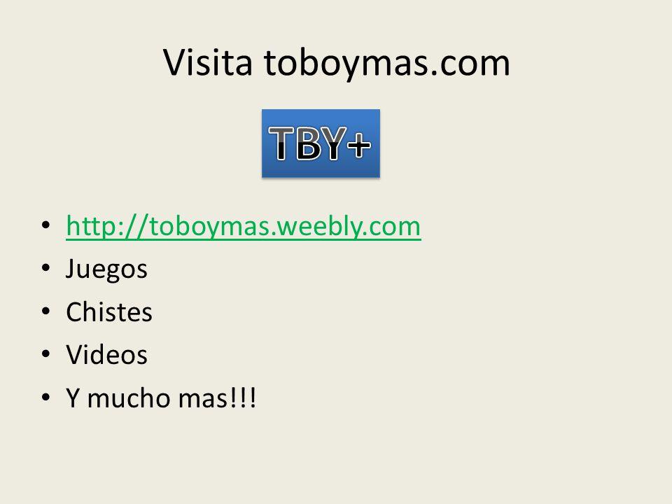 TBY+ Visita toboymas.com http://toboymas.weebly.com Juegos Chistes