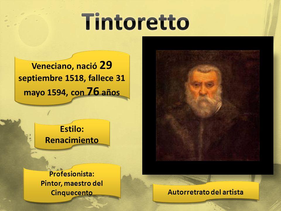 Tintoretto Veneciano, nació 29 septiembre 1518, fallece 31 mayo 1594, con 76 años. Estilo: Renacimiento.