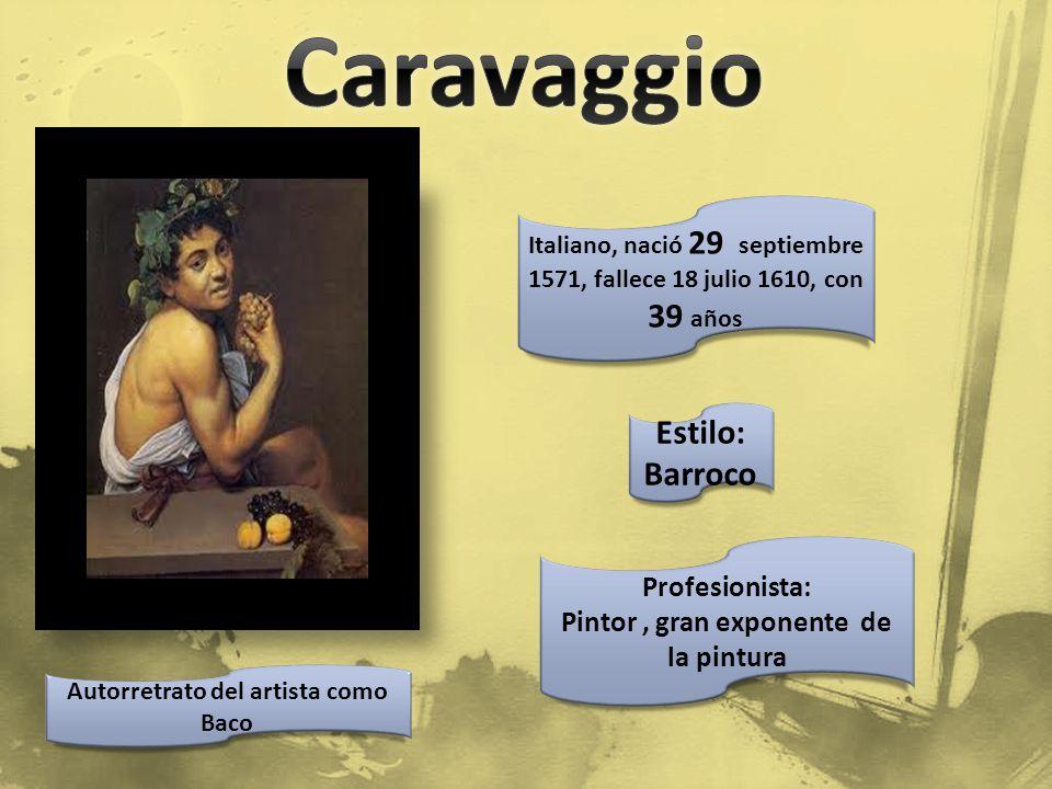 Caravaggio Estilo: Barroco Profesionista: