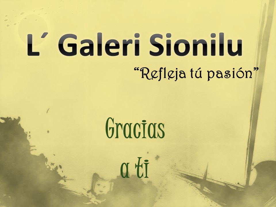 L´ Galeri Sionilu Refleja tú pasión Gracias a ti