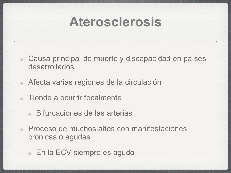Aterosclerosis Causa principal de muerte y discapacidad en países desarrollados. Afecta varias regiones de la circulación.