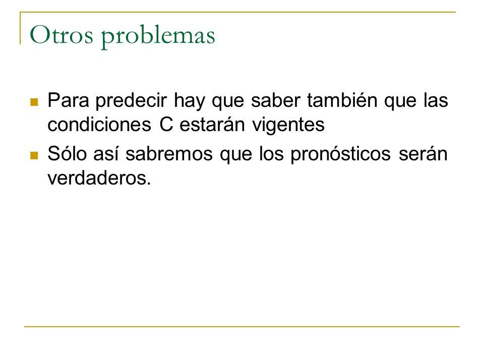 Otros problemas Para predecir hay que saber también que las condiciones C estarán vigentes.