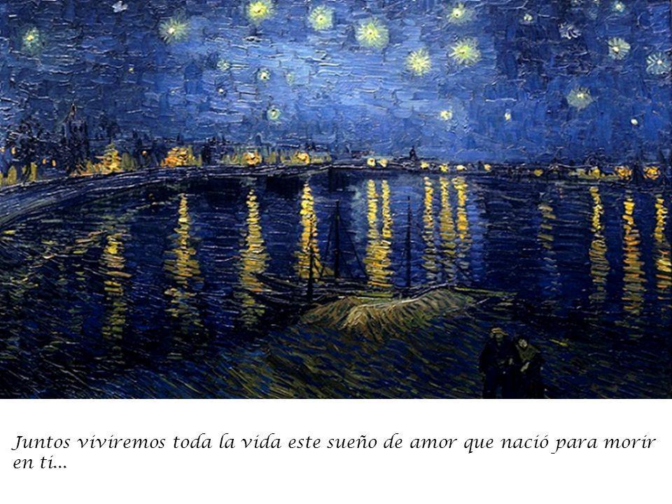 Juntos viviremos toda la vida este sueño de amor que nació para morir en ti...
