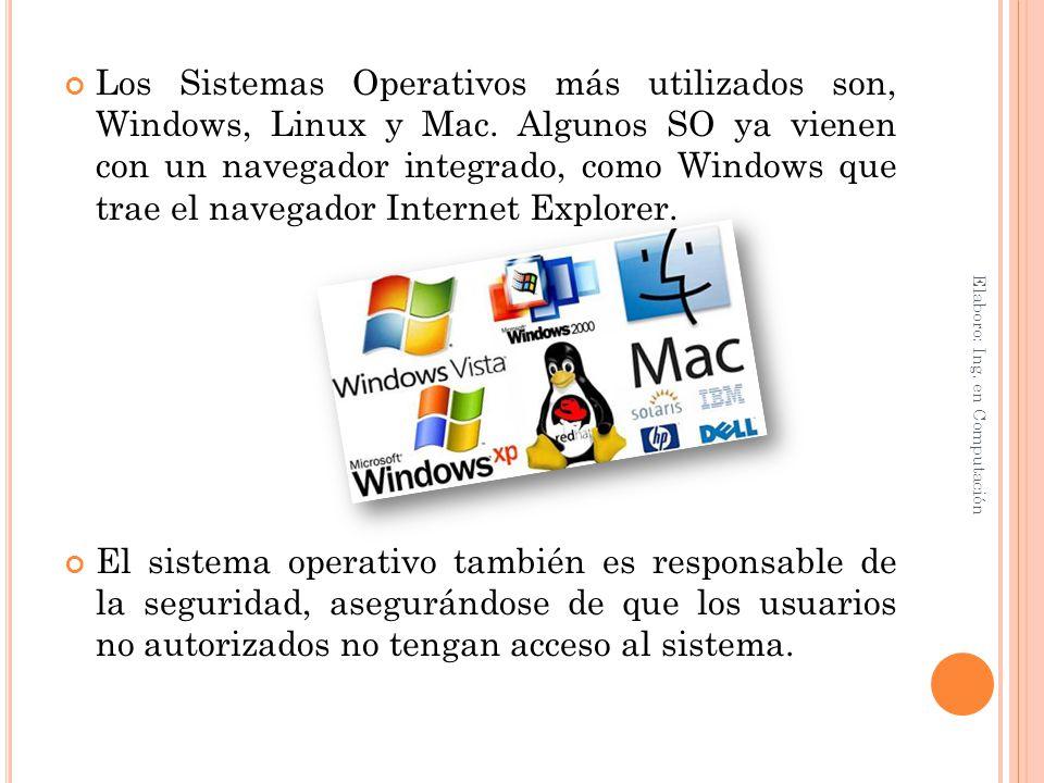 Los Sistemas Operativos más utilizados son, Windows, Linux y Mac