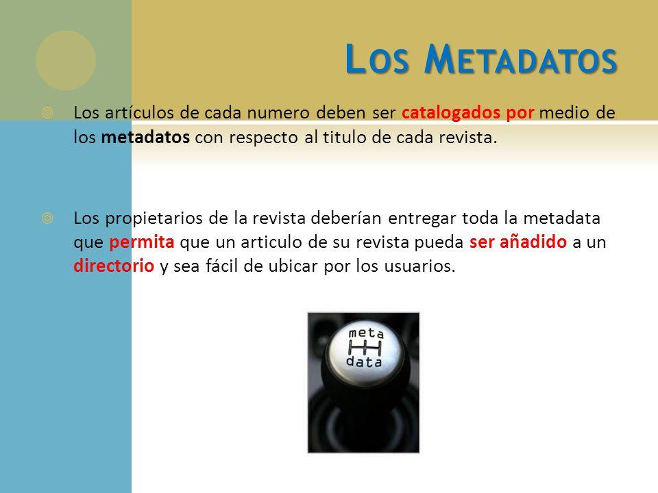 Los Metadatos Los artículos de cada numero deben ser catalogados por medio de los metadatos con respecto al titulo de cada revista.