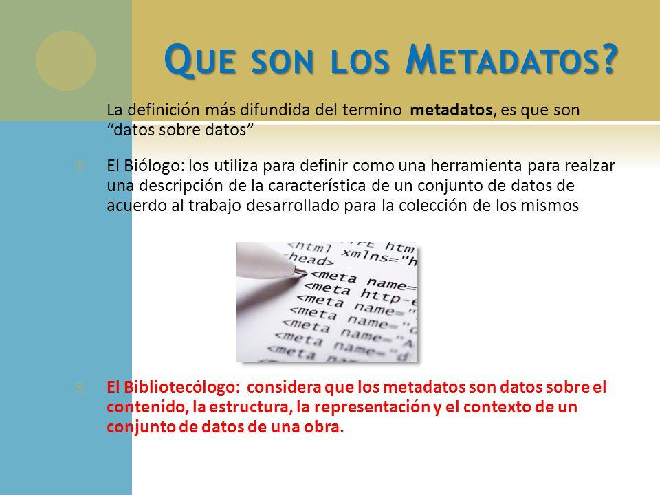 Que son los Metadatos La definición más difundida del termino metadatos, es que son datos sobre datos