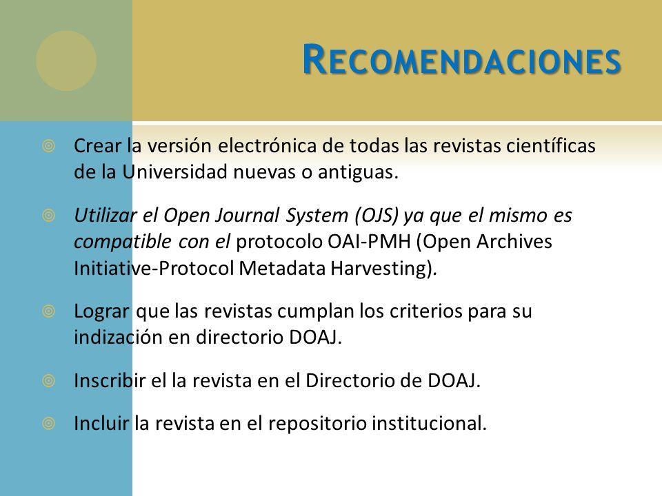 Recomendaciones Crear la versión electrónica de todas las revistas científicas de la Universidad nuevas o antiguas.