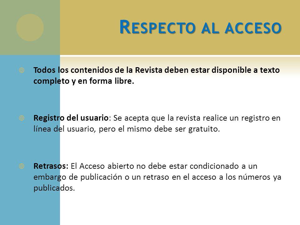 Respecto al acceso Todos los contenidos de la Revista deben estar disponible a texto completo y en forma libre.