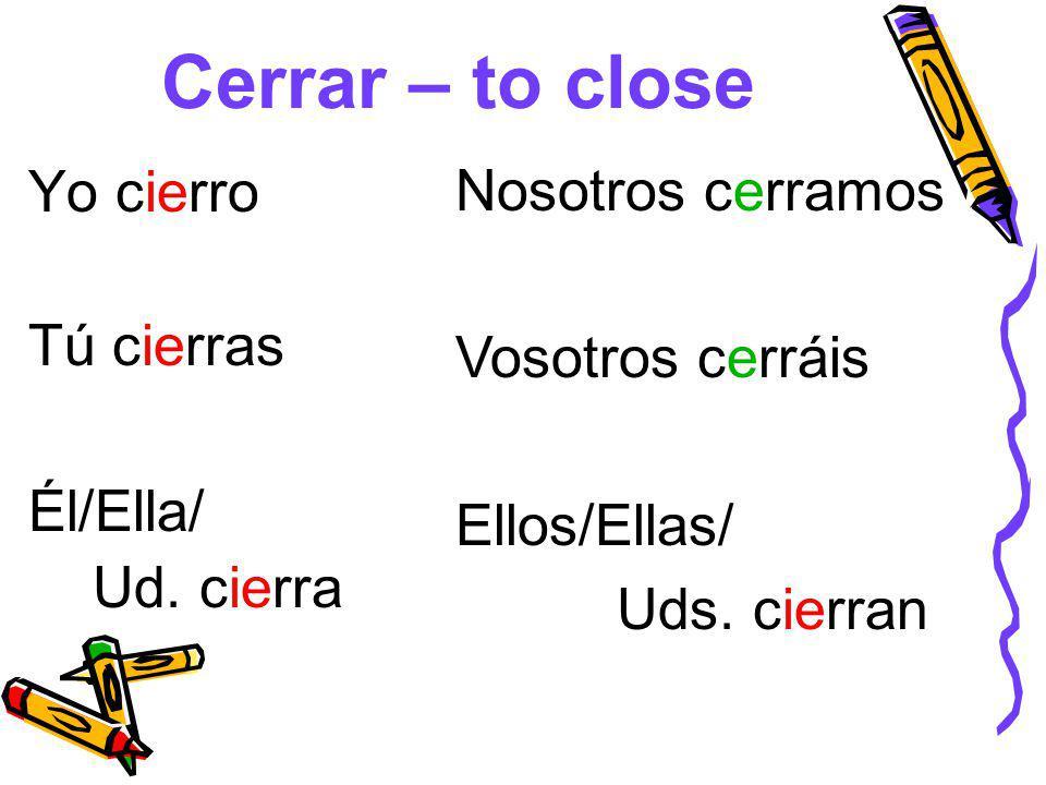 Cerrar – to close Nosotros cerramos Yo cierro Tú cierras