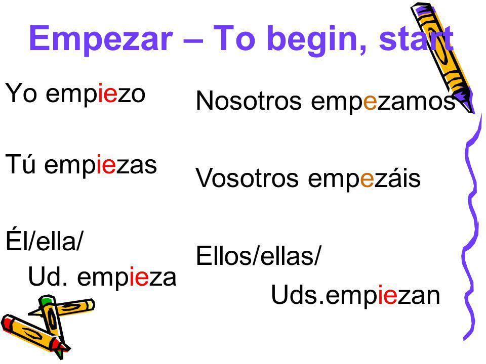 Empezar – To begin, start