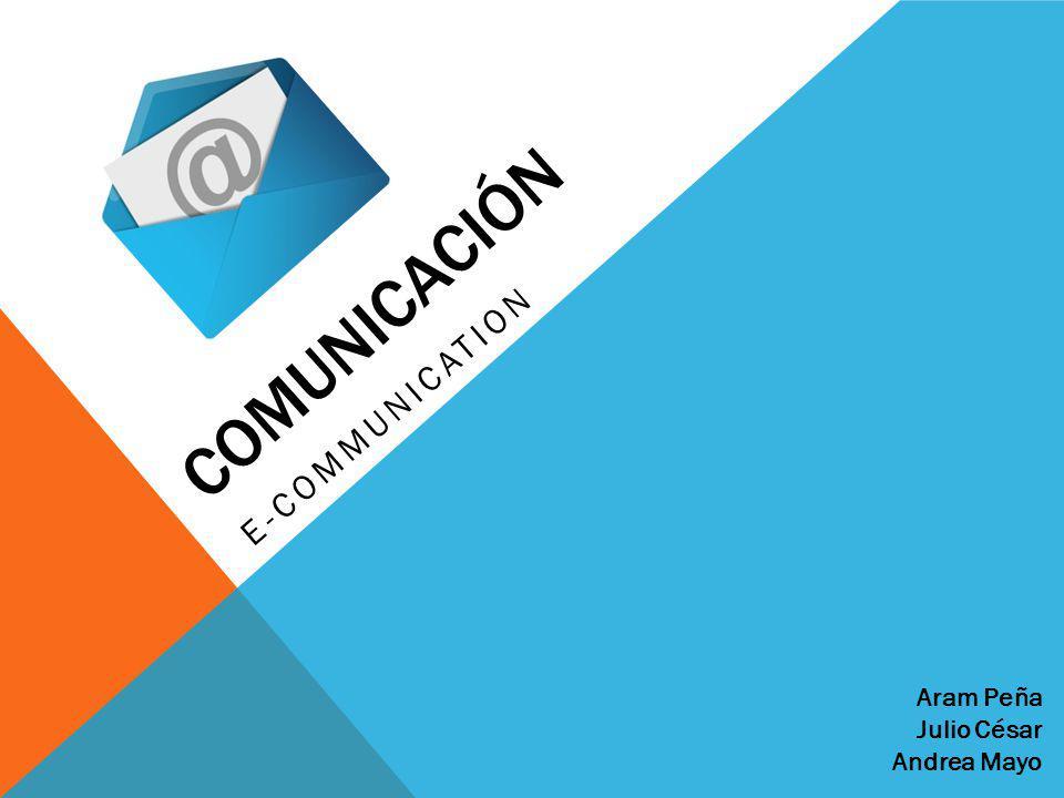 Comunicación E-communication Aram Peña Julio César Andrea Mayo