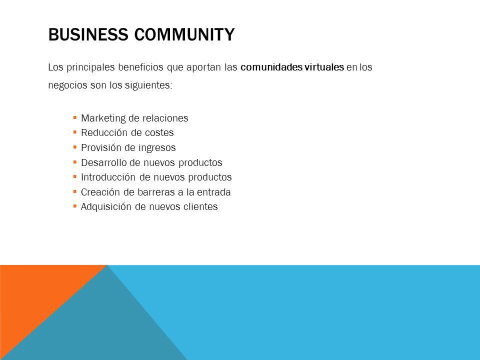 Business community Los principales beneficios que aportan las comunidades virtuales en los. negocios son los siguientes: