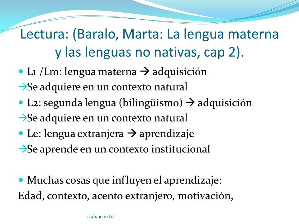 Lectura: (Baralo, Marta: La lengua materna y las lenguas no nativas, cap 2).