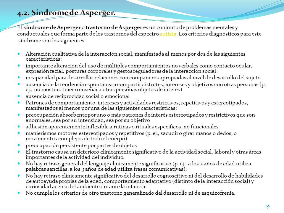 4.2. Síndrome de Asperger. El síndrome de Asperger o trastorno de Asperger es un conjunto de problemas mentales y.