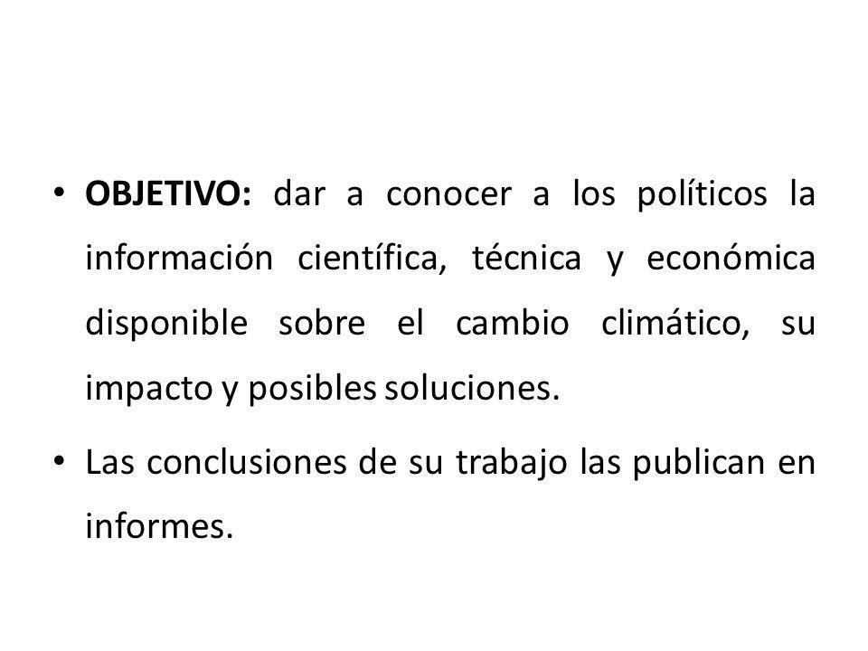 OBJETIVO: dar a conocer a los políticos la información científica, técnica y económica disponible sobre el cambio climático, su impacto y posibles soluciones.