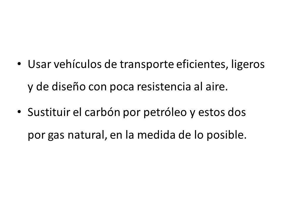 Usar vehículos de transporte eficientes, ligeros y de diseño con poca resistencia al aire.