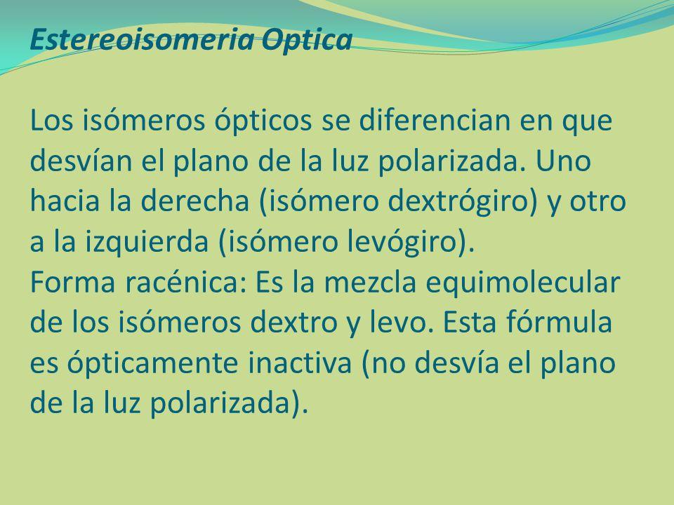 Estereoisomeria Optica Los isómeros ópticos se diferencian en que desvían el plano de la luz polarizada.