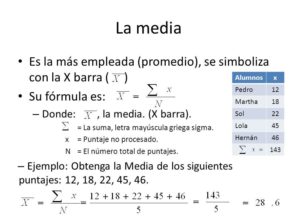 La mediaEs la más empleada (promedio), se simboliza con la X barra ( ) Su fórmula es: Donde: , la media. (X barra).