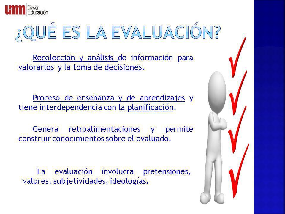 ¿Qué es la evaluación Recolección y análisis de información para valorarlos y la toma de decisiones.