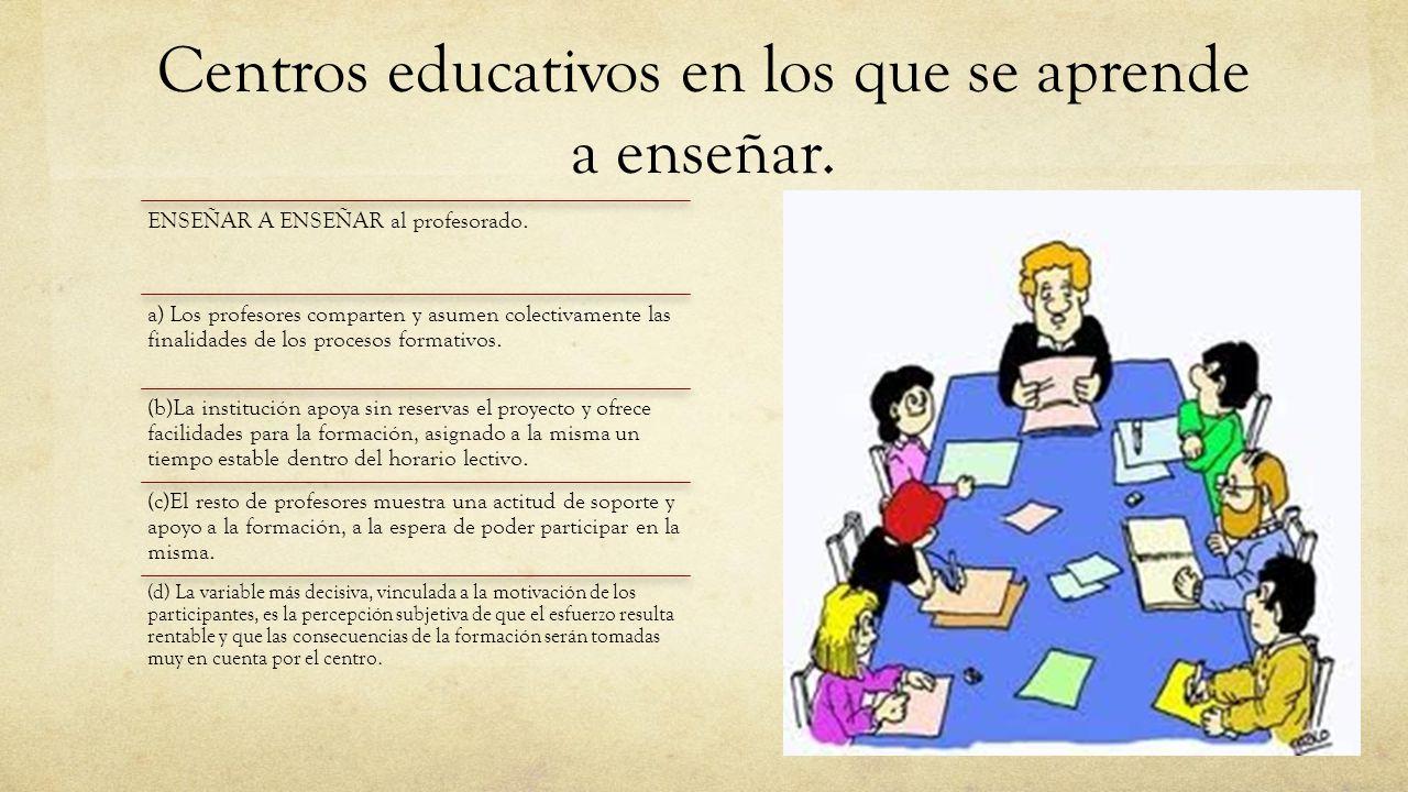 Centros educativos en los que se aprende a enseñar.
