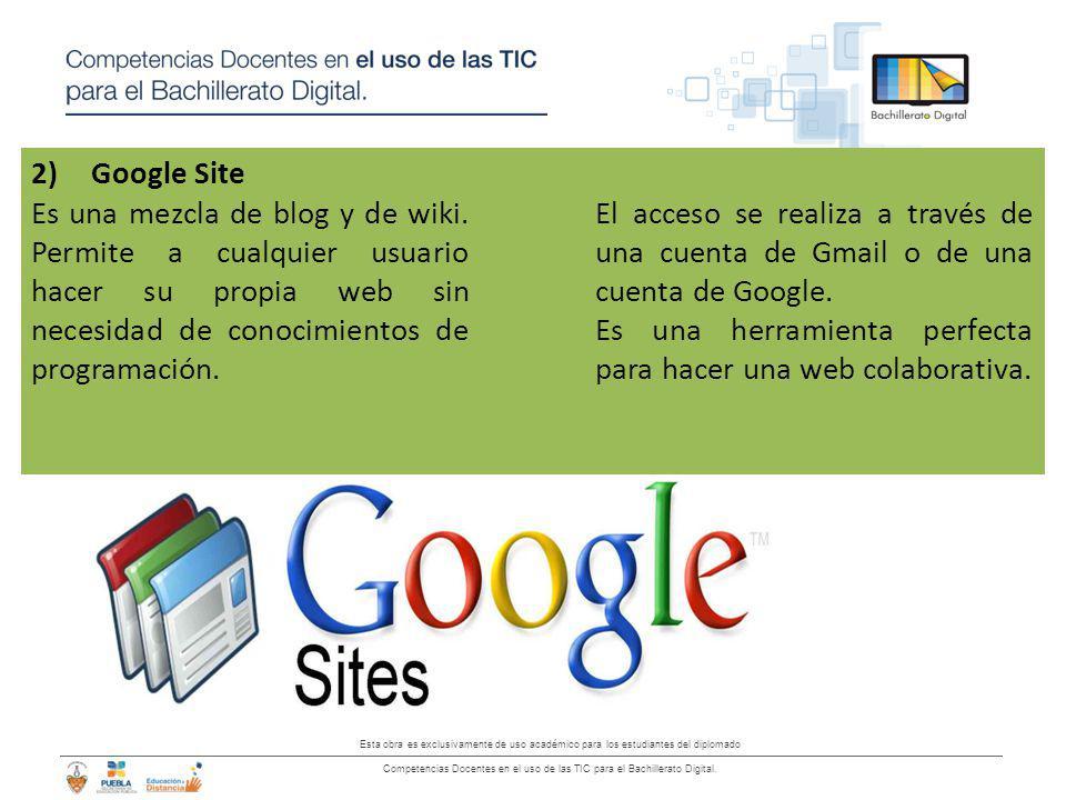 Google Site Es una mezcla de blog y de wiki. Permite a cualquier usuario hacer su propia web sin necesidad de conocimientos de programación.