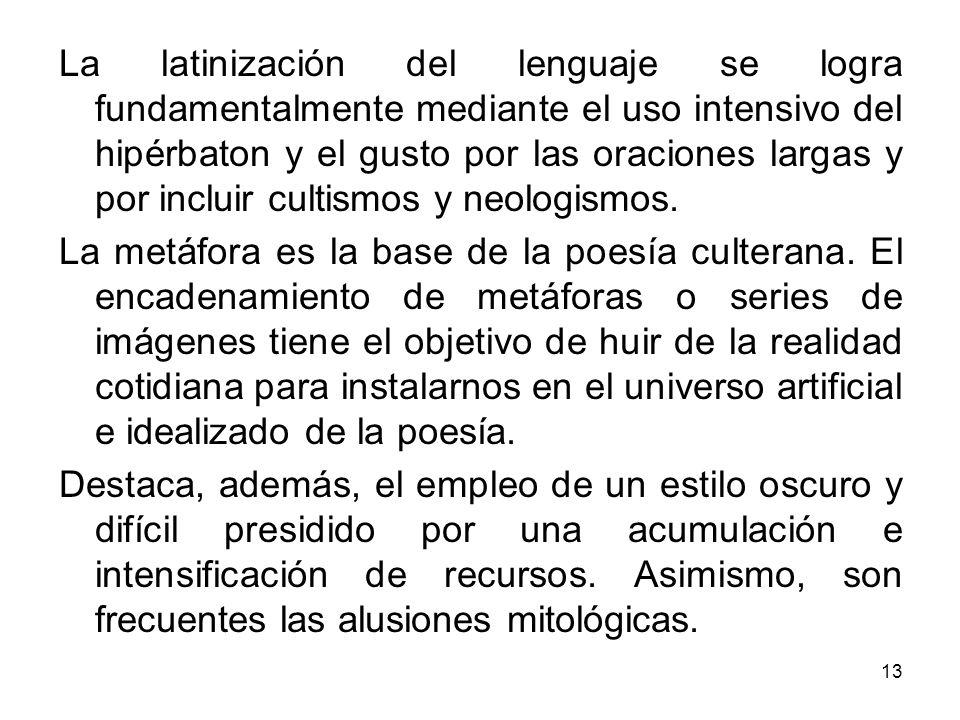 La latinización del lenguaje se logra fundamentalmente mediante el uso intensivo del hipérbaton y el gusto por las oraciones largas y por incluir cultismos y neologismos.