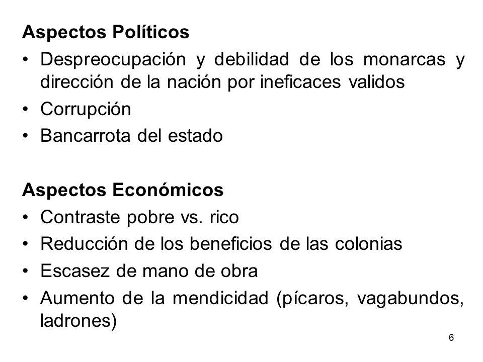 Aspectos Políticos • Despreocupación y debilidad de los monarcas y dirección de la nación por ineficaces validos.