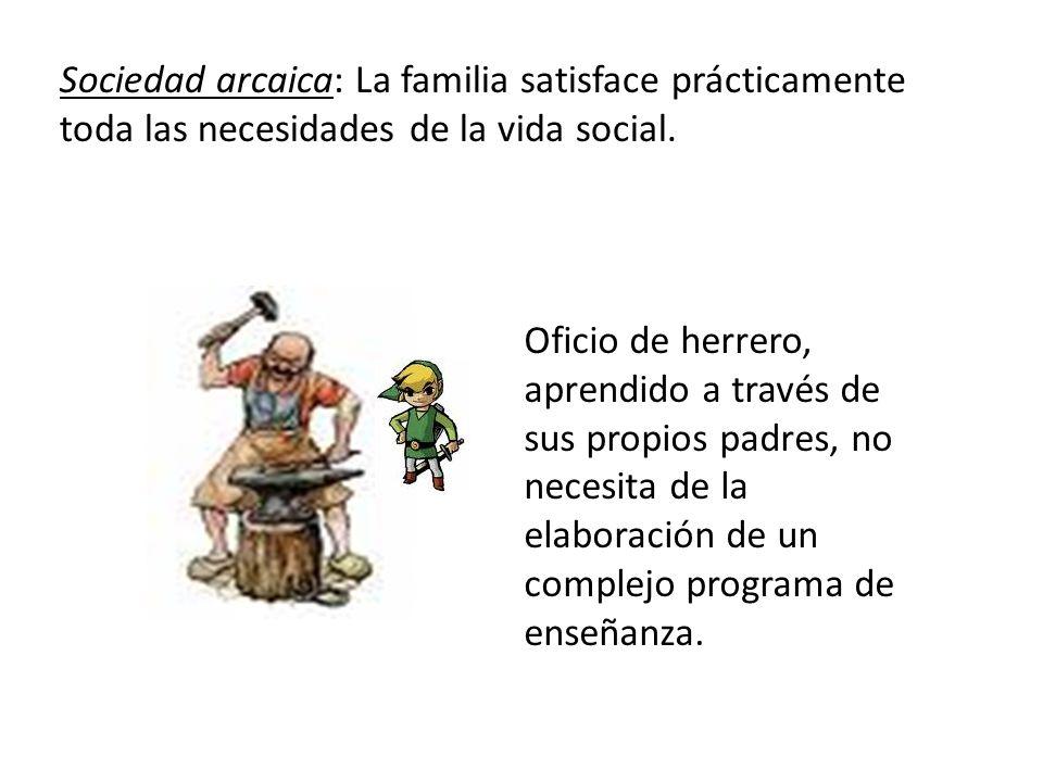 Sociedad arcaica: La familia satisface prácticamente toda las necesidades de la vida social.