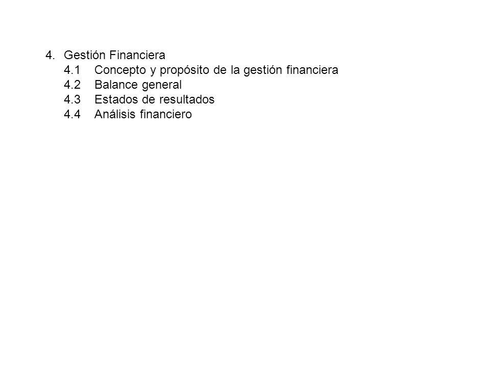 Gestión Financiera 4.1 Concepto y propósito de la gestión financiera. 4.2 Balance general. 4.3 Estados de resultados.