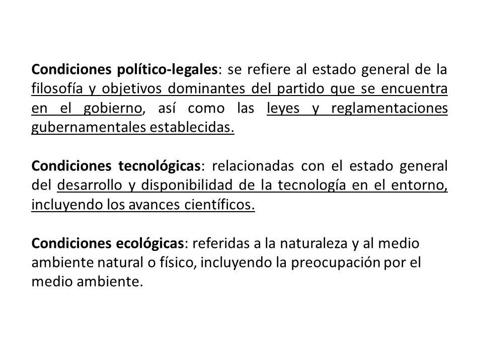 Condiciones político-legales: se refiere al estado general de la filosofía y objetivos dominantes del partido que se encuentra en el gobierno, así como las leyes y reglamentaciones gubernamentales establecidas.