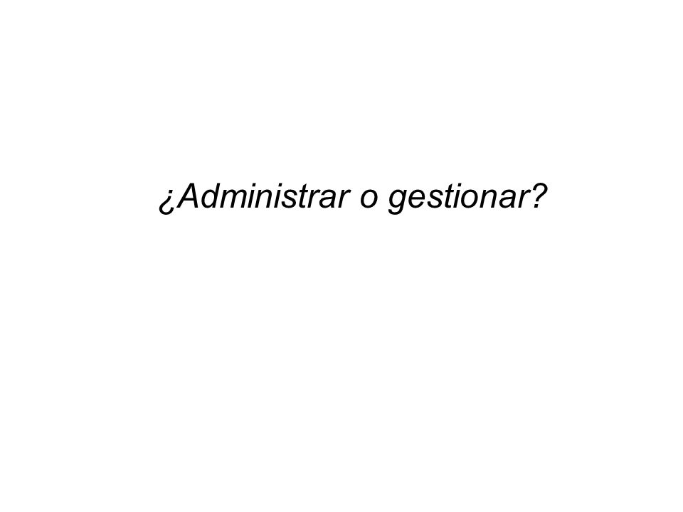 ¿Administrar o gestionar