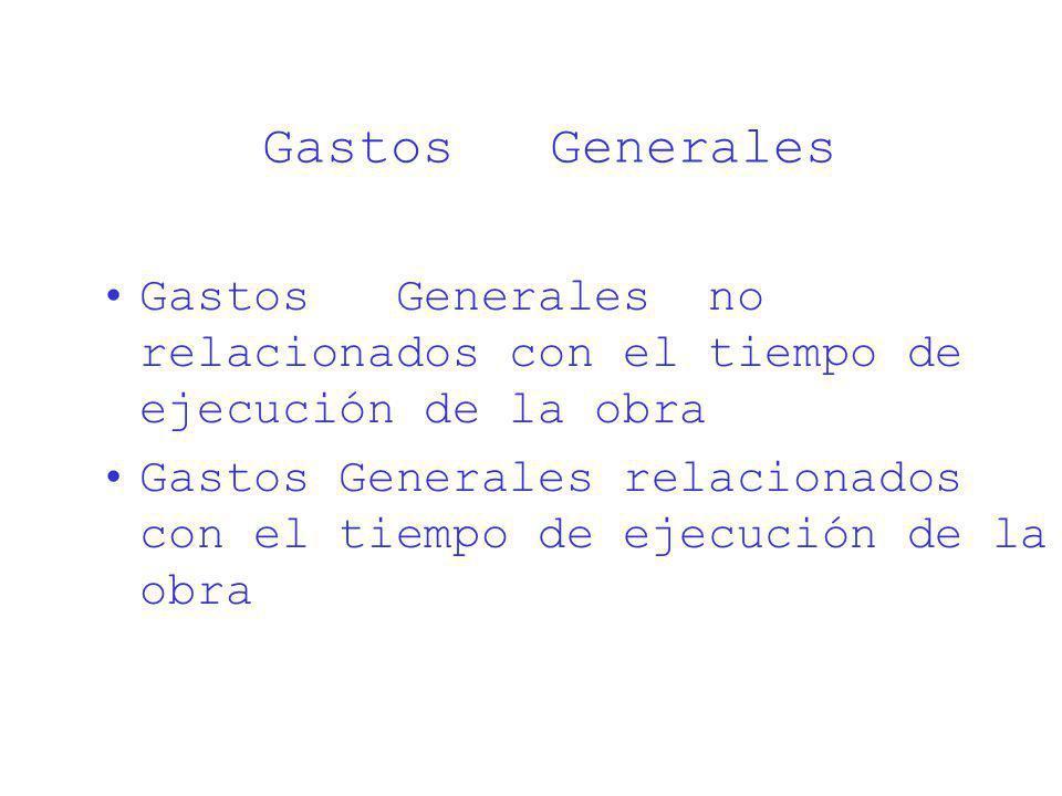 Gastos Generales Gastos Generales no relacionados con el tiempo de ejecución de la obra.