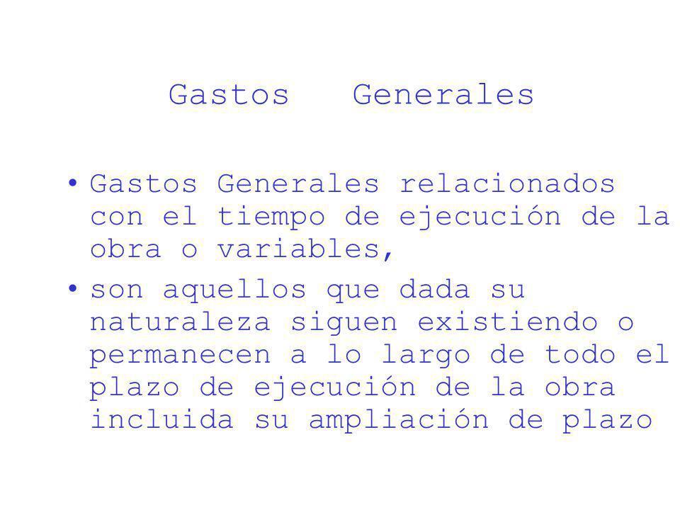 Gastos Generales Gastos Generales relacionados con el tiempo de ejecución de la obra o variables,