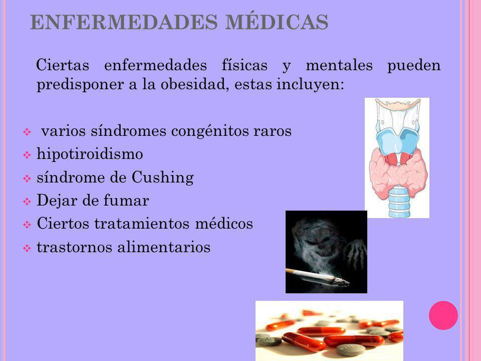 ENFERMEDADES MÉDICAS Ciertas enfermedades físicas y mentales pueden predisponer a la obesidad, estas incluyen: