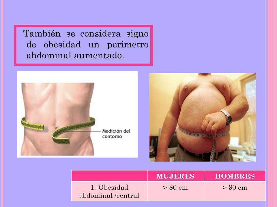 1.-Obesidad abdominal /central