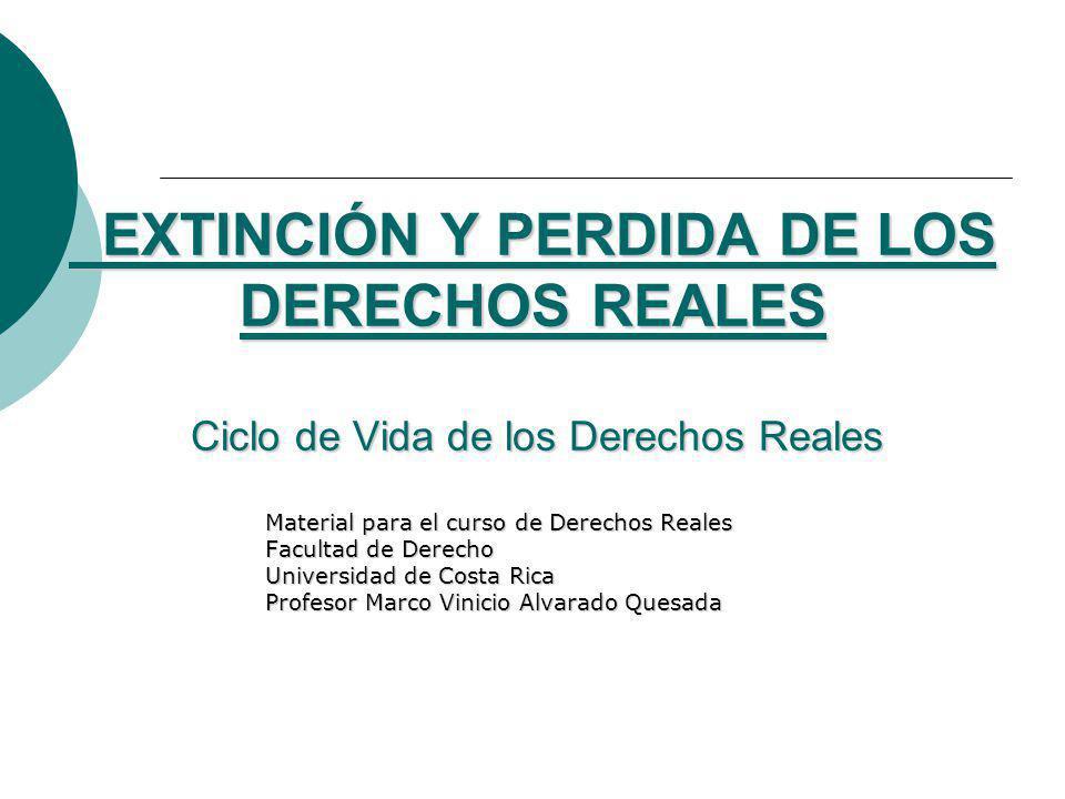 EXTINCIÓN Y PERDIDA DE LOS DERECHOS REALES Ciclo de Vida de los Derechos Reales