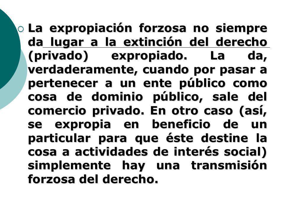 La expropiación forzosa no siempre da lugar a la extinción del derecho (privado) expropiado.